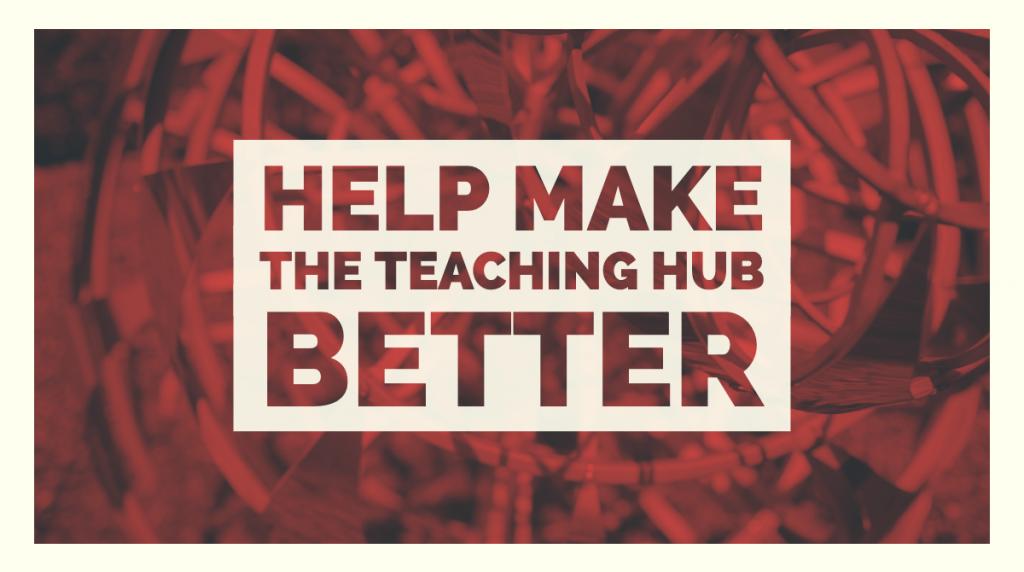 Help make the Teaching Hub better!