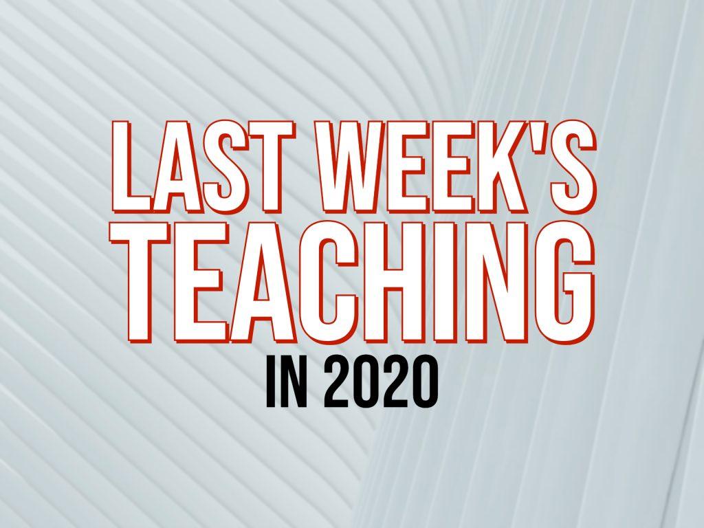Last Week's Teaching in 2020
